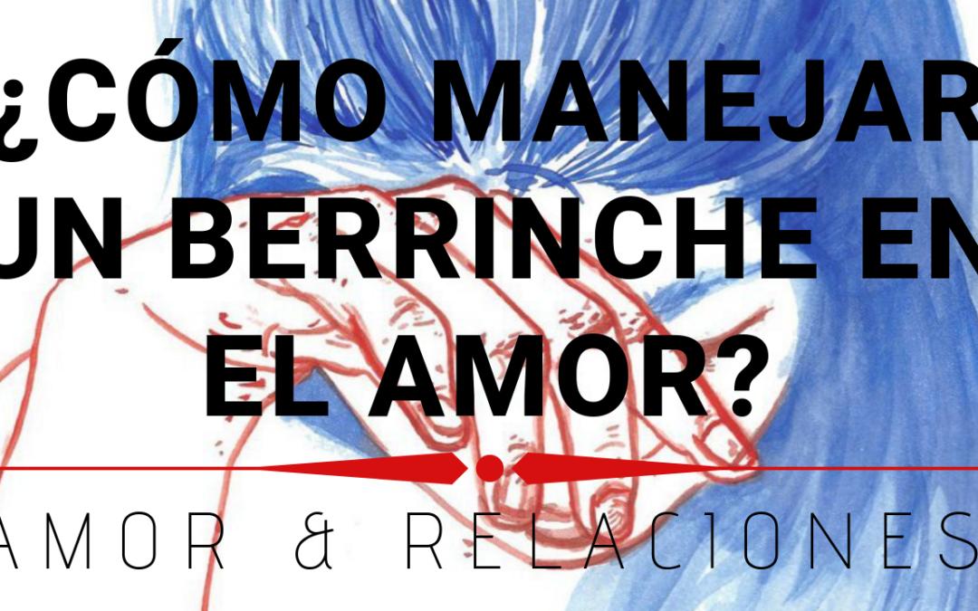 ¿Cómo Manejar un Berrinche en el Amor?